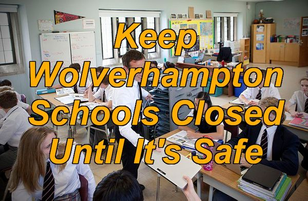"""Keep Schools Closed Until It's Safe"" open letter to City of Wolverhampton Council reaches 1000 signatures in 24 hours"